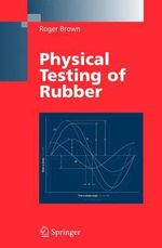 Physical Testing of Rubber - Roger Brown