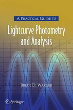 A Practical Guide to Lightcurve Photometry and Analysis : 15 Years of Discovery - Brian D. Warner