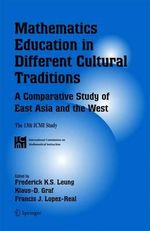 Mathematics Education in Different Cultural Traditions - a Comparative Study of East Asia and the West : The 13th ICMI Study