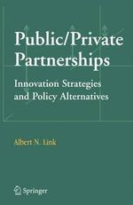 Public / Private Partnerships : Innovation Strategies and Policy Alternatives - Albert N. Link