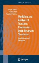 Modeling and Analysis of Transient Processes in Open Resonant Structures : New Methods and Techniques :  New Methods and Techniques - Yuriy K. Sirenko