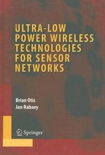 Ultra-low Power Wireless Technologies for Sensor Networks : Advances in Information Security - Brian Otis