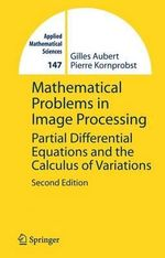 Mathematical Problems in Image Processing : Partial Differential Equations and the Calculus of Variations - Gilles Aubert