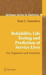 Reliability, Life Testing and the Prediction of Service Lives : For Engineers and Scientists - Sam C. Saunders