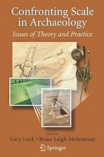 Confronting Scale in Archaeology : Issues of Theory and Practice