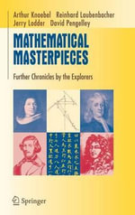 Mathematical Masterpieces : Further Chronicles by the Explorers - Arthur Knoebel