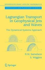 Lagrangian Transport in Geophysical Jets and Waves : The Dynamical Systems Approach - Roger M. Samelson