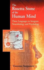 The Rosetta Stone of the Human Mind : Three Languages to Integrate Neurobiology and Psychology - Vincenzo Sanguineti