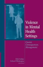 Violence in Mental Health Settings : Causes, Consequences, Management