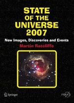 State of the Universe 2007 2007 : New Images, Discoveries and Events - Martin Ratcliffe