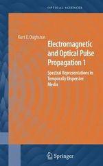 Electromagnetic and Optical Pulse Propagation 1: v. 1 : Spectral Representations in Temporally Dispersive Media - Kurt E. Oughstun