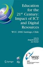 Education for the 21st Century, Impact of ICT and Digital Resources : IFIP 19th World Computer Congress, Tc-3 Education, August 21-24, 2006, Santiago, Chile