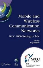 Mobile and Wireless Communication Networks : Ifip 19th World Computer Congress, Tc-6, 8th Ifip / IEEE Conference on Mobile and Wireless Communications Networks, August 20-25, 2006, Santiago, Chile
