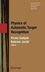 Physics of Automatic Target Recognition : Advanced Sciences and Technologies for Security Applications