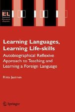 Learning Languages, Learning Life-skills : Autobiographical Reflexive Approach to Teaching and Learning a Foreign Language - Riitta Jaatinen