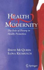 Health and Modernity : The Role of Theory in Health Promotion - David McQueen