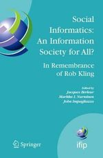 Social Informatics, an Information Society for All? in Remembrance of Rob Kling : Proceedings of the Seventh International Conference 'Human Choice and Computers' (Hcc7), Ifip Tc 9, Maribor, Slovenia, September 21-23, 2006