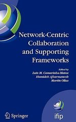 Network-centric Collaboration and Supporting Frameworks : IFIP TC 5 WG 5.5, Seventh IFIP Working Conference on Virtual Enterprises, 25-27 September 2006, Helsinki, Finland