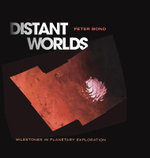 Distant Worlds : Milestones in Planetary Exploration - Peter Bond