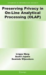 Preserving Privacy in On-line Analytical Processing (Olap) : Advances in Information Security - Lingyu Wang