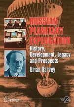 Russian Planetary Exploration : History, Development, Legacy and Prospects - Brian Harvey