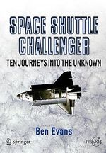 Space Shuttle Challenger : Ten Journeys into the Unknown - Ben Evans