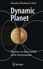 Dynamic Planet : Mercury in the Context of Its Environment - Pamela Elizabeth Clark