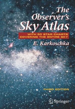 The Observer's Sky Atlas : With 50 Star Charts Covering the Entire Sky - Erich Karkoschka