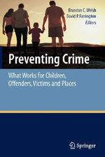 Preventing Crime : What Works for Children, Offenders, Victims and Places