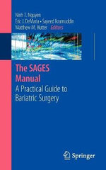 The Sages Manual: A Practical Guide to Bariatric Surgery :  A Practical Guide to Bariatric Surgery