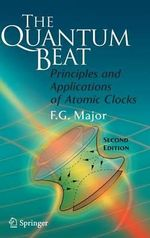 The Quantum Beat : Principles and Applications of Atomic Clocks - Fouad G. Major