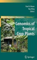 Genomics of Tropical Crop Plants : Plant Genetics and Genomics: Crops and Models