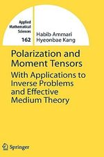 Polarization and Moment Tensors : With Applications to Inverse Problems and Effective Medium Theory - Habib Ammari