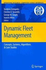 Dynamic Fleet Management : Concepts, Systems, Algorithms and Case Studies