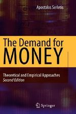 The Demand for Money : Theoretical and Empirical Approaches - Apostolos Serletis