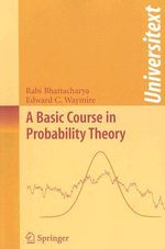 A Basic Course in Probability Theory : Theory and Applications - Rabi Bhattacharya