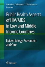Public Health Aspects of HIV/AIDS in Low and Middle Income Countries : Epidemiology, Prevention and Care :  Epidemiology, Prevention and Care