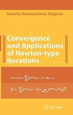 Convergence and Applications of Newton-type Iterations : Studies in Computational Mathematics Ser. - Ioannis K. Argyros