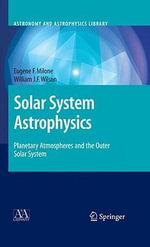 Solar System Astrophysics: v. 2 : A Text for the Science of Planetary Systems - Eugene F. Milone