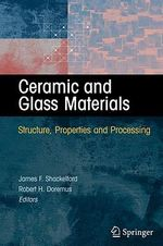 Ceramic and Glass Materials : Structure, Properties and Processing