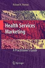 Health Services Marketing : A Practitioner's Guide - Richard K. Thomas
