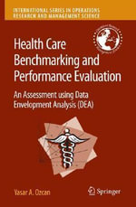 Health Care Benchmarking and Performance Evaluation : An Assessment Using Data Envelopment Analysis (DEA) - Yasar A. Ozcan