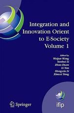 Integration and Innovation Orient to E-society: v. 1 : Seventh IFIP International Conference on e-business, e-services, and e-society (I3E2007), October 10-12, Wuhan, China