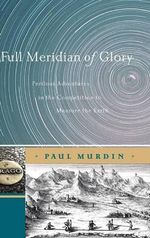 Full Meridian of Glory : Perilous Adventures in the Competition to Measure the Earth - Paul Murdin