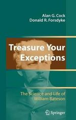 Treasure Your Exceptions : The Science and Life of William Bateson :  The Science and Life of William Bateson - Donald R. Forsdyke
