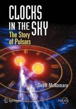 Clocks in the Sky : The Story of Pulsars - Geoff McNamara