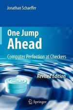 One Jump Ahead : Computer Perfection at Checkers - Jonathan Schaeffer