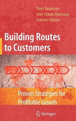 Building Routes to Customers : Proven Strategies for Profitable Growth - Peter Raulerson