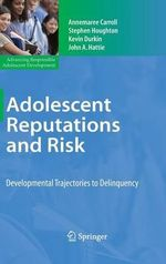 Adolescent Reputations and Risk : Developmental Trajectories to Delinquency - Annemaree Carroll