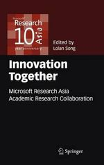 Innovation Together : Microsoft Research Asia Academic Research Collaboration
